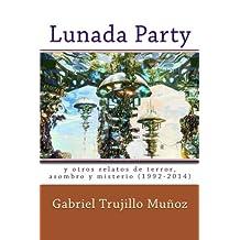 Lunada Party y otros relatos de terror, asombro y misterio (1992-2014)
