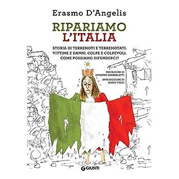 Ripariamo L'italia: Storia Di Terremoti E Terremotati. Vittime E Danni. Colpe E Colpevoli. Come Possiamo Difenderci?