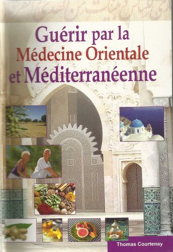 Guérir par la médecine orientale et méditerranéenne (Médecine arabe)