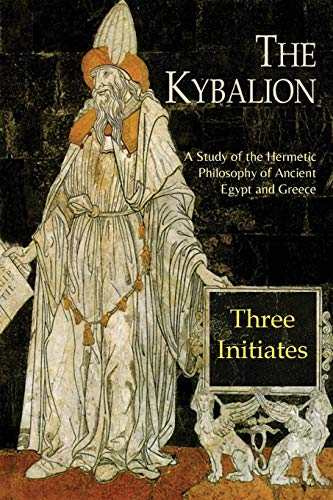 The Kybalion: A Study of The Hermetic Philosophy of Ancient Egypt and Greece por Three Initiates