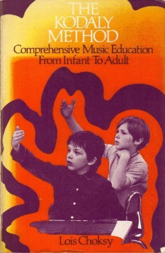 Kodaly Method, The: Comprehensive Music Education from Infant to Adult by Lois Choksy (1974-08-01)