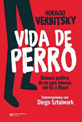 Vida de perro: Balance político de un país intenso, del 55 a Macri. Conversaciones con Diego Sztulwark (Singular)