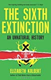 { { [ THE SIXTH EXTINCTION: AN UNNATURAL HISTORY ] By Kolbert, Elizabeth ( Author ) Feb - 2014 [ Hardcover ]