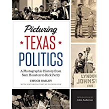 Picturing Texas Politics: A Photographic History from Sam Houston to Rick Perry (Focus on American History Series)