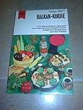 Balkan-Küche 300 Spezialitäten-Rezepte aus Jugoslawien Griechenland Bulgarien Rumänien und der Türkei -