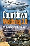 Countdown Weltkrieg 3.0: Das Erscheinen der letzten Vorzeichen - Die Prophezeiungen und Visionen der Hellseher erfüllen sich - Stephan Berndt