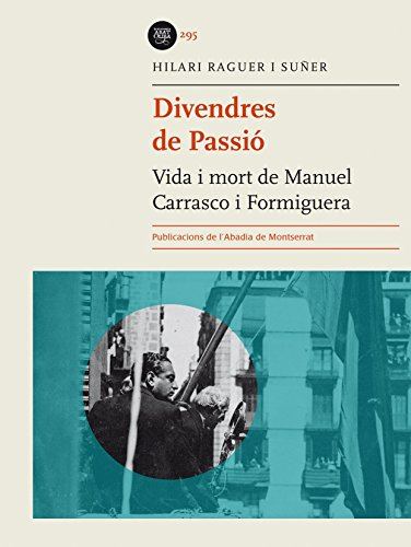 Divendres De Passió. Vida I Mort De Manuel Carrasco I Formiguera (Biblioteca Abat Oliba)