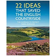 22 Ideas That Saved the English Countryside: The Campaign to Protect Rural England