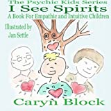 I See Spirits: A Book for Empathic and Intuitive Children (The Psychic Kids Series) (Volume 2) by Caryn Block (2016-03-19)
