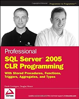 Professional SQL Server 2005 CLR Programming: with Stored Procedures, Functions, Triggers, Aggregates, and Types by [Comingore, Derek, Hinson, Douglas]