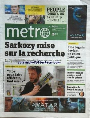 METRO [No 1706] du 15/12/2009 - SARKOZY MISE SUR LA RECHERCHE -STEPHANE GUILLON REDACTEUR D'UN JOUR -LA COLERE DU BOSS D'AUCHAN / ARNAUD MULLIEZ -BIENTO REJUGE APRES 9 ANS DE PRISON / LOIC SECHER -L'ILE SEGUIN DEVIENT UN ENJEU POLITIQUE -FOOT / ALAIN BOGHOSSIAN DEFEND LES BLEUS -JOHNNY HALLYDAY