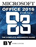 Microsoft Office 2016 for Mac: The Complete Beginner's Guide by Mark Lancer (2015-09-24)