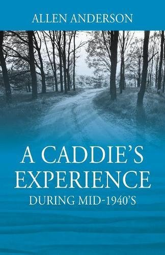 A Caddie's Experience: During mid-1940's