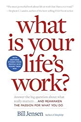What is Your Life's Work?: Answer the Big Question about What Really Matters...and Reawaken the Passion for What You Do by Bill Jensen (2006-05-02)