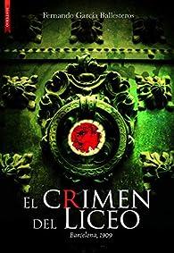 El crimen del Liceo. Barcelona 1909 par  Fernando García Ballesteros