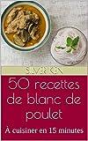 50 recettes de blanc de poulet: À cuisiner en 15 minutes