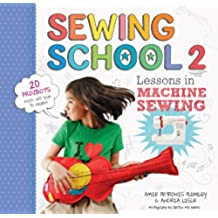 Sewing School 2: Lessons in Machine Sewing; 20 Projects Kids Will Love to Make (English Edition)