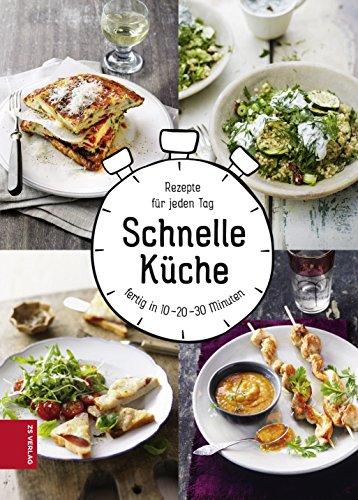 Schnelle Küche: Rezepte für jeden Tag, fertig in 10-20-30 Minuten ...