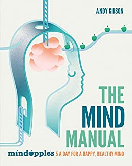 The Mind Manual: Mindapples 5 a Day for a Happy, Healthy Mind by [Gibson, Andy]