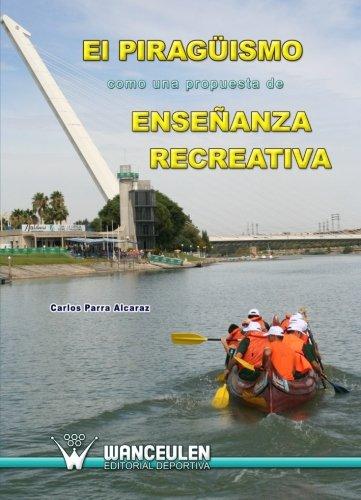 El Piragüismo Como Una Propuesta De Enseñanza Recreativa por Carlos Parra