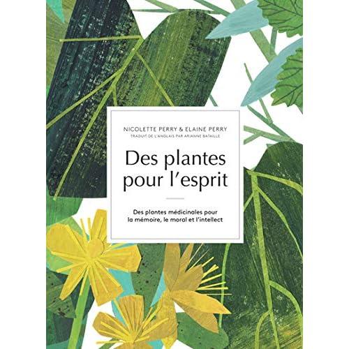 Des plantes pour l'esprit : Des plantes médicinales pour la mémoire, le moral et l'intellect