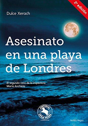 ASESINATO EN UNA PLAYA DE LONDRES. 2ª EDICION 2017: El segundo caso de la inspectora María Anchieta por Dulce Xerach