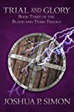 Trial and Glory: Book Three of the Blood and Tears Trilogy