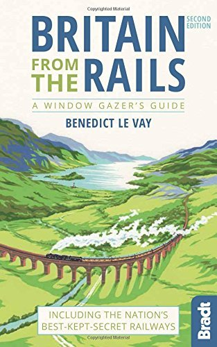 Britain from the Rails: Including the nation's best-kept-secret railways (Bradt Travel Guides (Bradt on Britain)) by Benedict le Vay (1-Dec-2014) Paperback