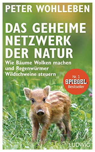 Das geheime Netzwerk der Natur: Wie Bäume Wolken machen und Regenwürmer Wildschweine steuern
