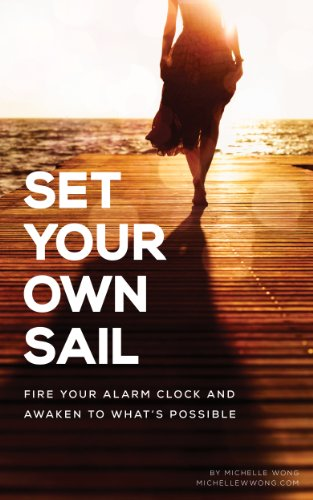 Set Your Own Sail: Fire Your Alarm Clock And Awaken To What's Possible (English Edition)