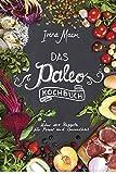 Das Paleo-Kochbuch: Über 110 Rezepte für Power und Gesundheit