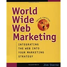 World Wide Web Marketing: Integrating the Web into Your Marketing Strategy by Jim Sterne (2001-06-21)