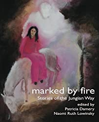 Marked By Fire: Stories of the Jungian Way [The Fisher King Review Volume 1] by Jerome Bernstein (2012-04-15)