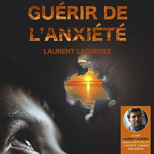 Guérir de l'Anxiété par Laurent Lacherez