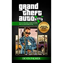 Grand Theft Auto V - Ultimate GTA 5 Online Game Guide and Walkthrough: Multiplayer tips, tricks, cheats and more! (English Edition)