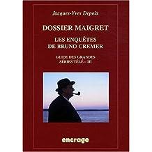 Dossier Maigret. Les Enquetes de Bruno Cremer: Guide Des Grandes Series Tele, III (Encrage / Belles Lettres - Travaux)