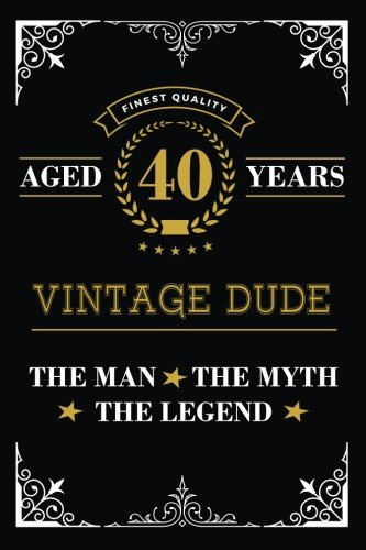 Funny 40th Birthday Gifts For Men Aged 40 Years Vintage Dude The Man Myth Legend Blank Lined Journal With