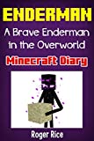 Minecraft Diary: A Brave Enderman: The Epic Adventures of a Small Enderman in the Overworld (An Unofficial Minecraft Book)