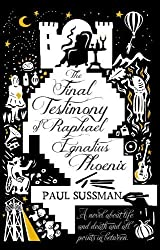 The Final Testimony of Raphael Ignatius Phoenix by Paul Sussman (2014-12-04)