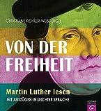 Von der Freiheit: Martin Luther lesen. Mit Auszügen in Leichter Sprache