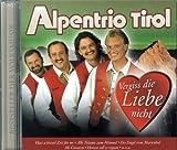 Songtexte von Alpentrio Tirol - Vergiss die Liebe nicht