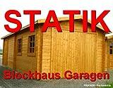 Statik Berechnung Blockhaus Garagen 3,50 x 7,00 45mm