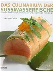 Das Culinarium der Süsswasserfische: Lexikon, Warenkunde, Küchenpraxis und Rezepte von Starköchen