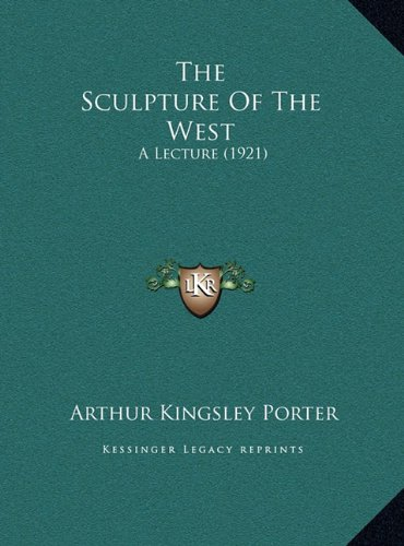 The Sculpture of the West the Sculpture of the West: A Lecture (1921) a Lecture (1921)