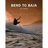 Bend to Baja: A Biofuel Powered Surfing and Climbing Road Trip by Jeff Johnson (2015-11-15)