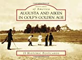 Augusta and Aiken in Golf's Golden Age (Postcards of America (Looseleaf))