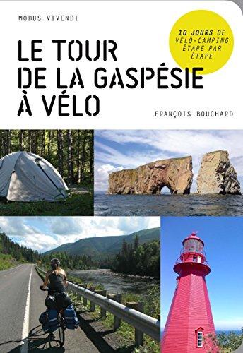 Le tour de la Gaspésie à vélo : 10 jours de vélo-camping étape par étape par (Broché - Jun 7, 2017)