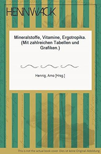 Mineralstoffe, Vitamine, Ergotropika. (Mit zahlreichen Tabellen und Grafiken.)