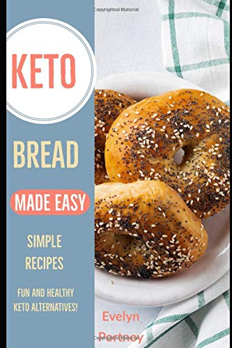 Keto Bread Made Easy: Simple Recipes Fun and Healthy Keto Alternatives!
