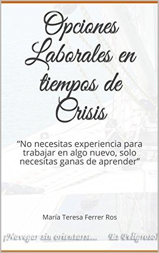 """Opciones Laborales en tiempos de Crisis: """"No necesitas experiencia para trabajar en algo nuevo, solo necesitas ganas de aprender"""" por María Teresa Ferrer Ros"""